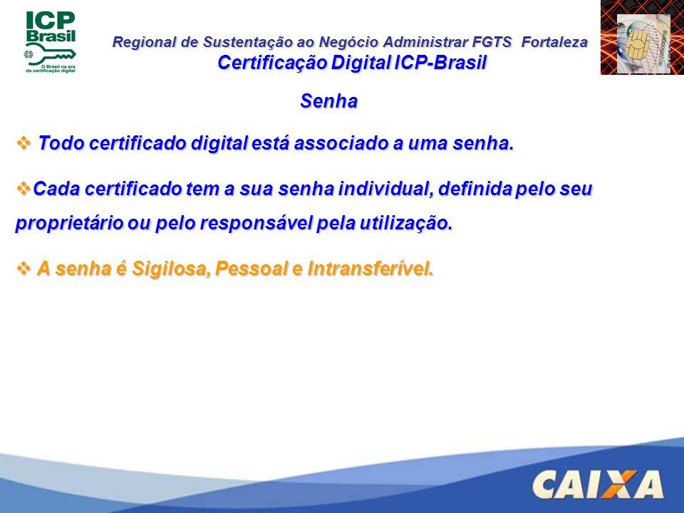 Regional de Sustentação ao Negócio Administrar FGTS Fortaleza Senha Todo certificado digital está associado a uma senha. Todo certificado digital está