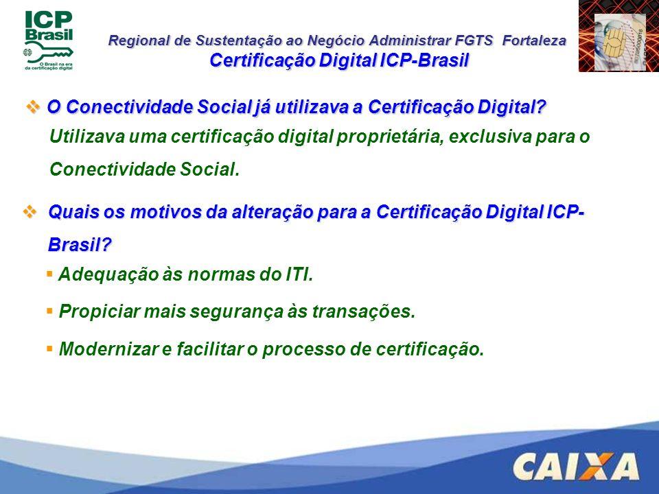Regional de Sustentação ao Negócio Administrar FGTS Fortaleza O Conectividade Social já utilizava a Certificação Digital? O Conectividade Social já ut
