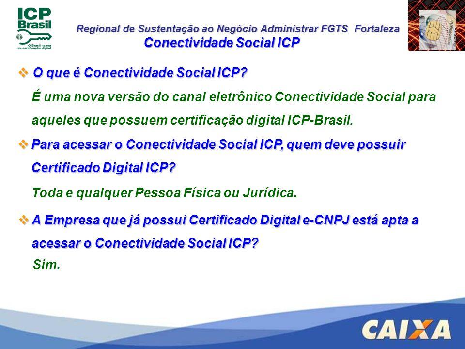 Regional de Sustentação ao Negócio Administrar FGTS Fortaleza O que é Conectividade Social ICP? O que é Conectividade Social ICP? É uma nova versão do