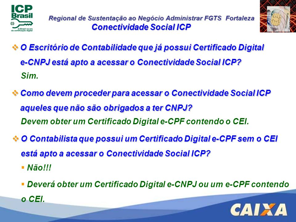 Regional de Sustentação ao Negócio Administrar FGTS Fortaleza Conectividade Social ICP O Escritório de Contabilidade que já possui Certificado Digital