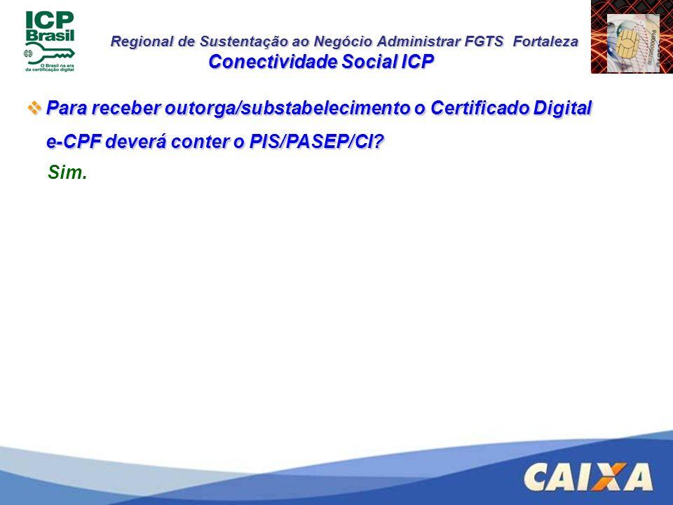 Regional de Sustentação ao Negócio Administrar FGTS Fortaleza Conectividade Social ICP Para receber outorga/substabelecimento o Certificado Digital e-