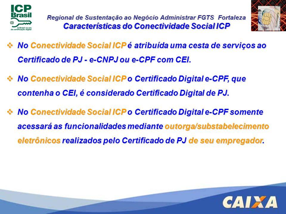 Regional de Sustentação ao Negócio Administrar FGTS Fortaleza Características do Conectividade Social ICP No Conectividade Social ICP é atribuída uma