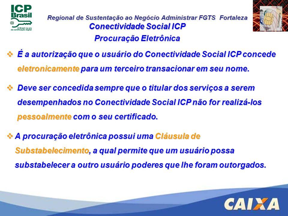 Regional de Sustentação ao Negócio Administrar FGTS Fortaleza Conectividade Social ICP Procuração Eletrônica É a autorização que o usuário do Conectiv