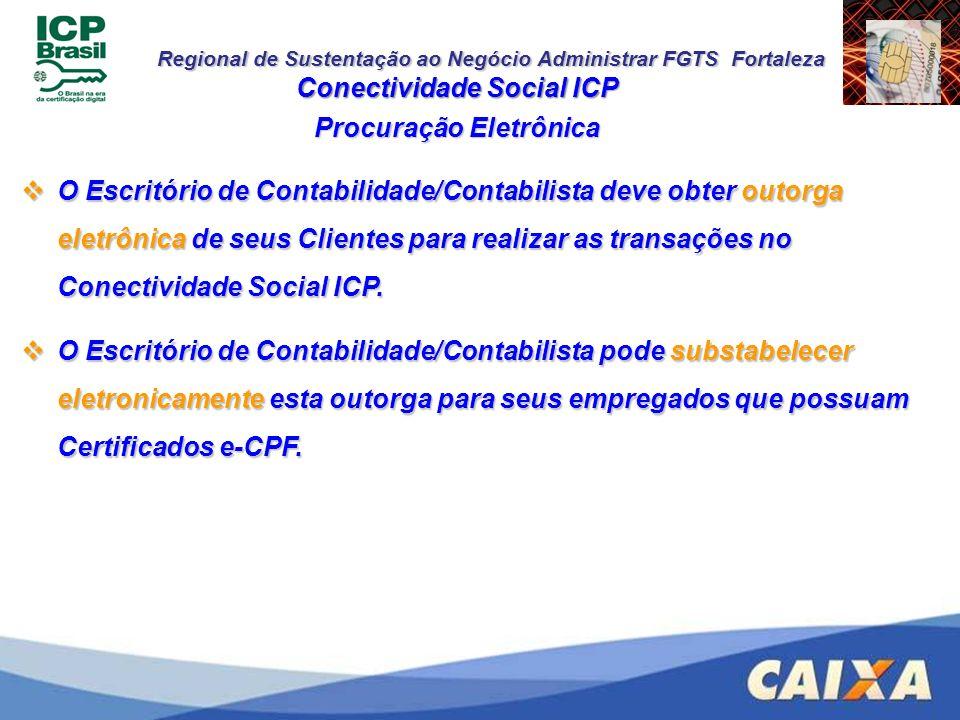 Regional de Sustentação ao Negócio Administrar FGTS Fortaleza Conectividade Social ICP Procuração Eletrônica O Escritório de Contabilidade/Contabilist