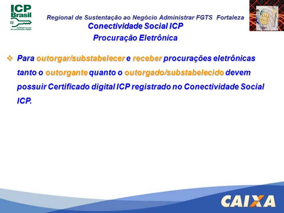 Regional de Sustentação ao Negócio Administrar FGTS Fortaleza Conectividade Social ICP Procuração Eletrônica Para outorgar/substabelecer e receber pro