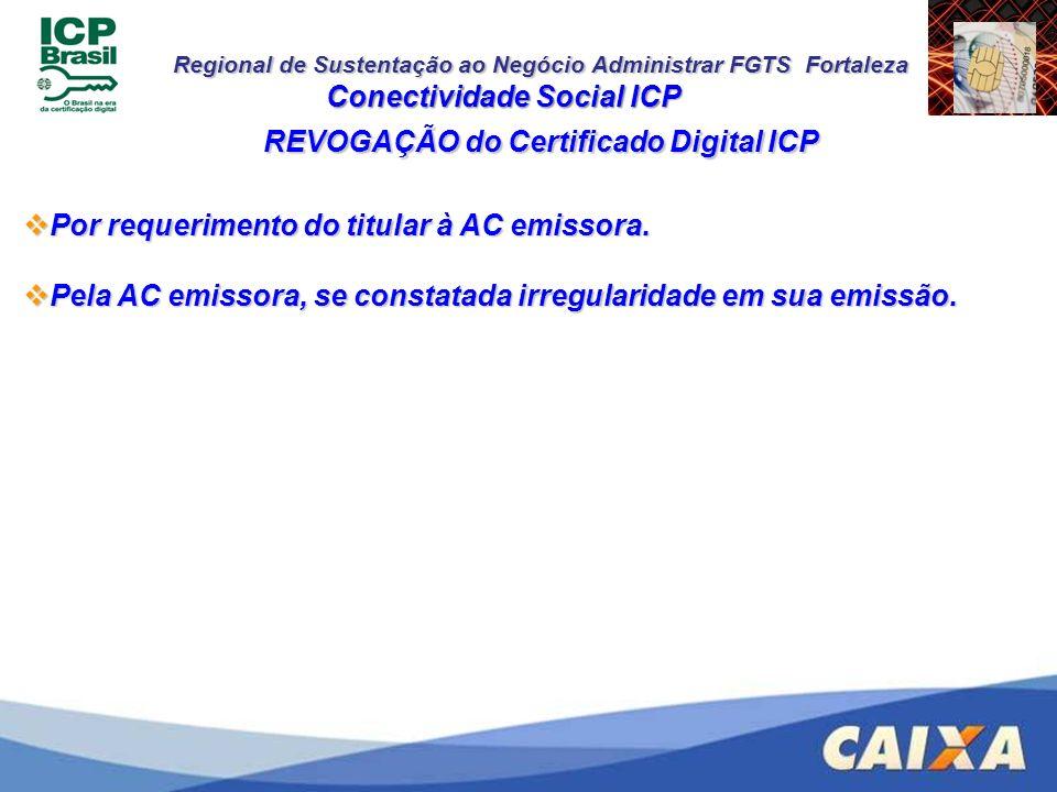 Regional de Sustentação ao Negócio Administrar FGTS Fortaleza Conectividade Social ICP REVOGAÇÃO do Certificado Digital ICP Por requerimento do titula