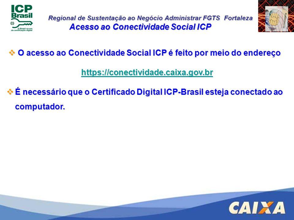 Regional de Sustentação ao Negócio Administrar FGTS Fortaleza Acesso ao Conectividade Social ICP O acesso ao Conectividade Social ICP é feito por meio