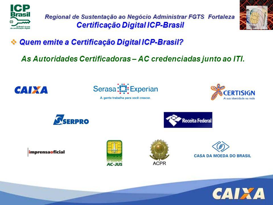 Regional de Sustentação ao Negócio Administrar FGTS Fortaleza Certificação Digital ICP-Brasil Quem emite a Certificação Digital ICP-Brasil? Quem emite
