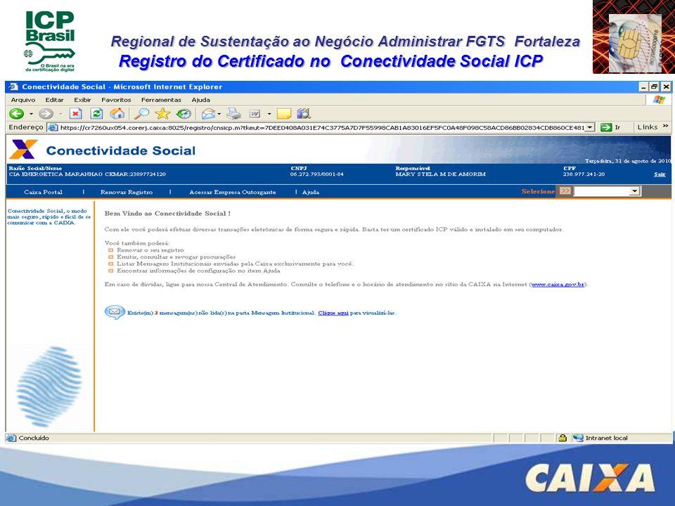 Regional de Sustentação ao Negócio Administrar FGTS Fortaleza Registro do Certificado no Conectividade Social ICP