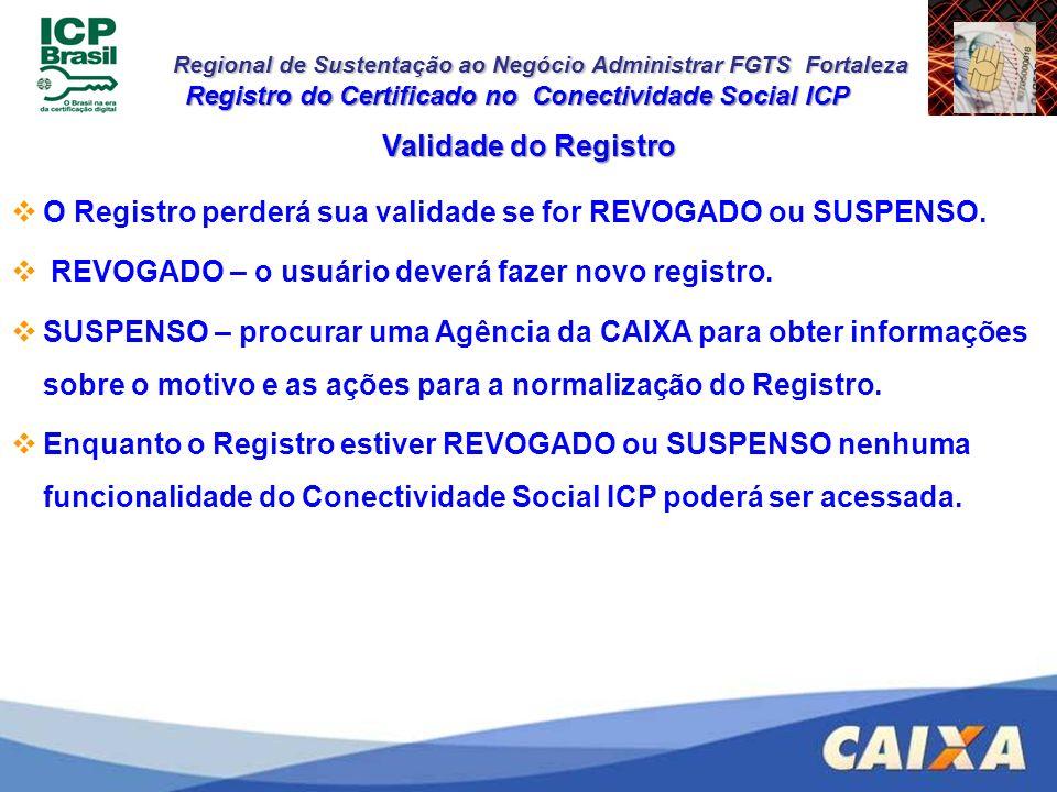 Regional de Sustentação ao Negócio Administrar FGTS Fortaleza Validade do Registro O Registro perderá sua validade se for REVOGADO ou SUSPENSO. REVOGA
