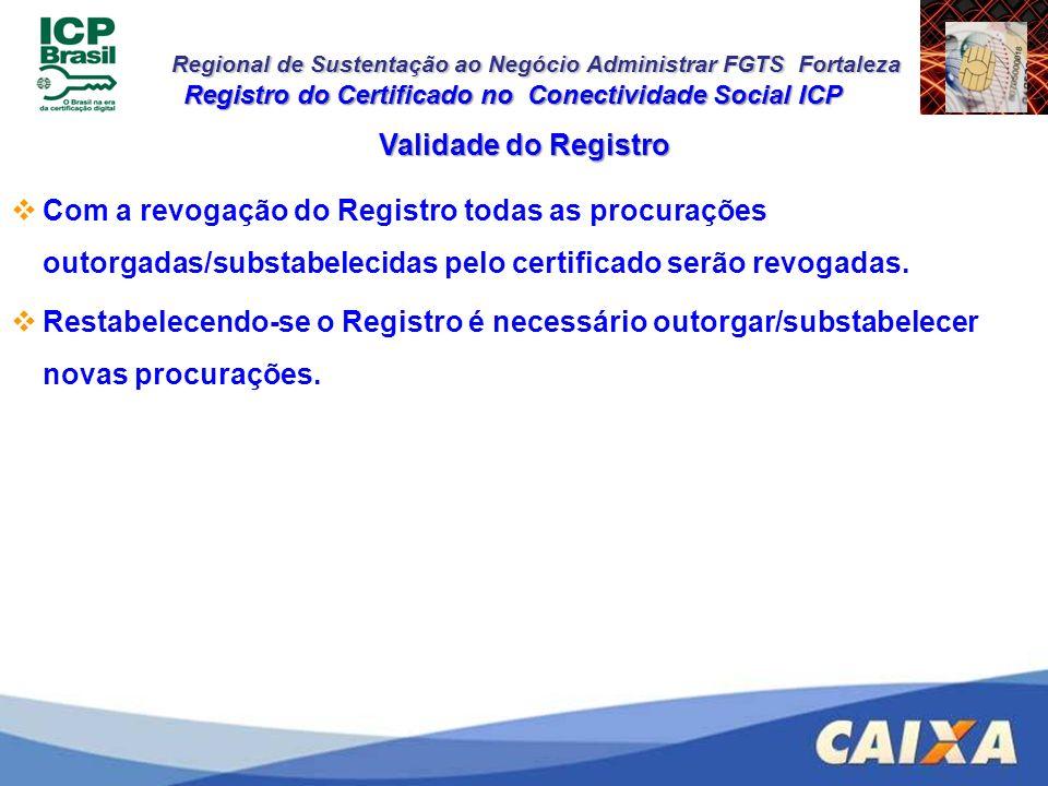 Regional de Sustentação ao Negócio Administrar FGTS Fortaleza Validade do Registro Com a revogação do Registro todas as procurações outorgadas/substab