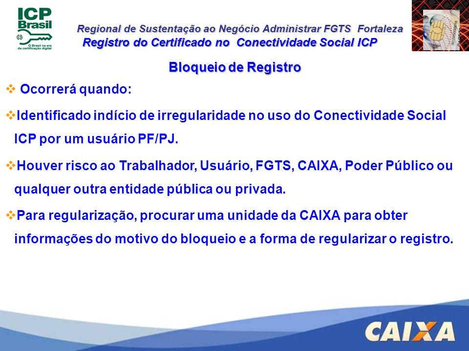 Regional de Sustentação ao Negócio Administrar FGTS Fortaleza Bloqueio de Registro Ocorrerá quando: Identificado indício de irregularidade no uso do C