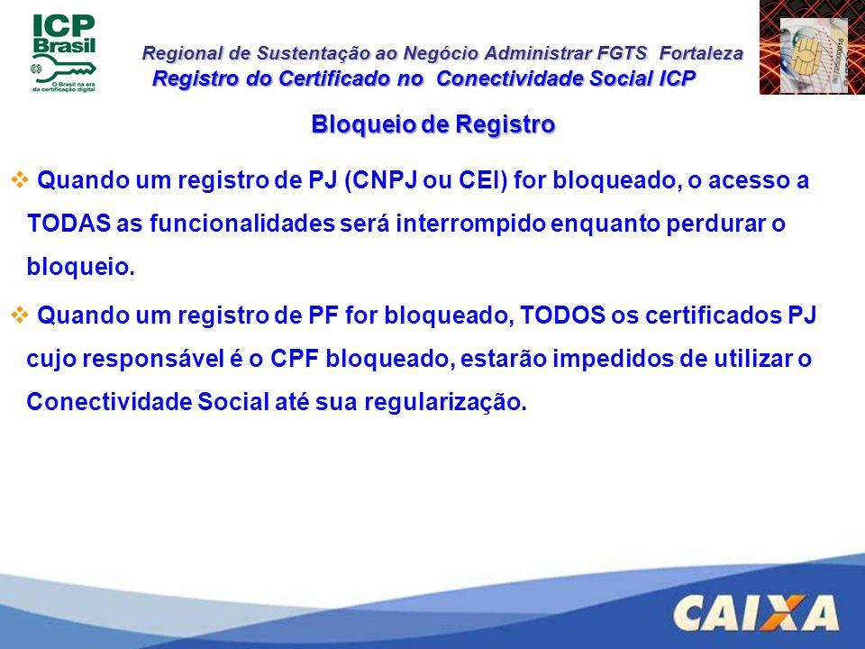 Regional de Sustentação ao Negócio Administrar FGTS Fortaleza Bloqueio de Registro Registro do Certificado no Conectividade Social ICP Quando um regis