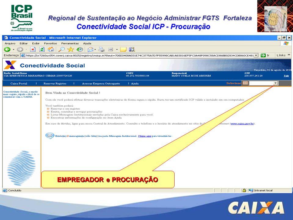 Regional de Sustentação ao Negócio Administrar FGTS Fortaleza Conectividade Social ICP - Procuração EMPREGADOR e PROCURAÇÃO