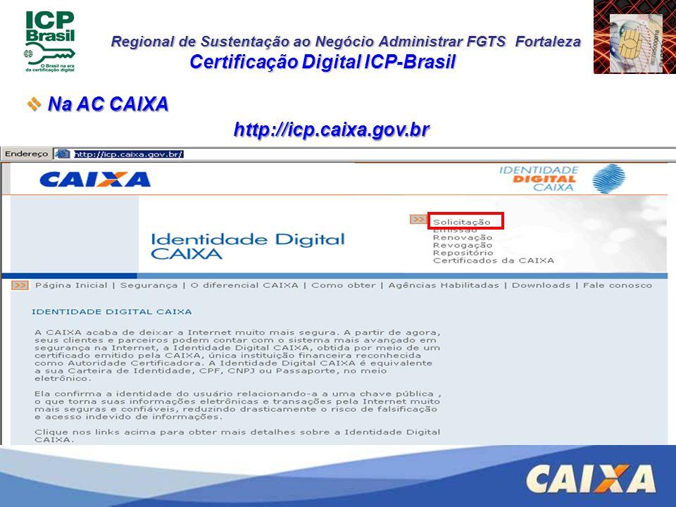 Regional de Sustentação ao Negócio Administrar FGTS Fortaleza Certificação Digital ICP-Brasil Na AC CAIXA Na AC CAIXA http://icp.caixa.gov.br http://i