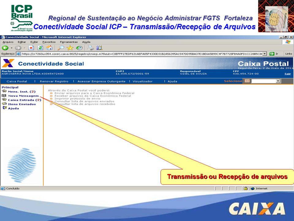 Regional de Sustentação ao Negócio Administrar FGTS Fortaleza Conectividade Social ICP – Transmissão/Recepção de Arquivos Transmissão ou Recepção de a