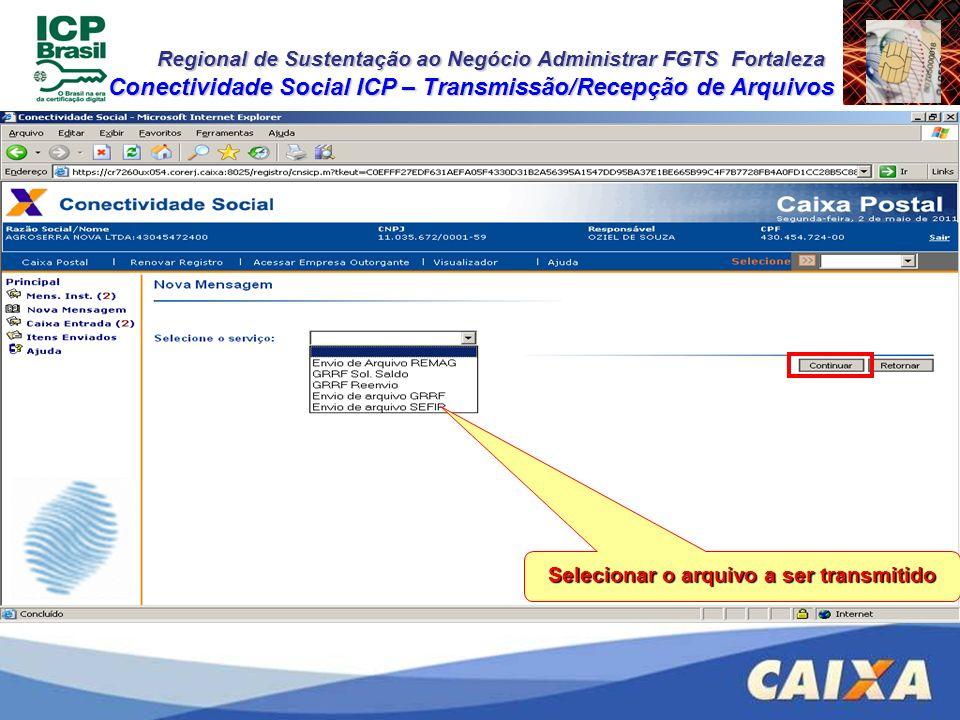 Regional de Sustentação ao Negócio Administrar FGTS Fortaleza Conectividade Social ICP – Transmissão/Recepção de Arquivos Selecionar o arquivo a ser t