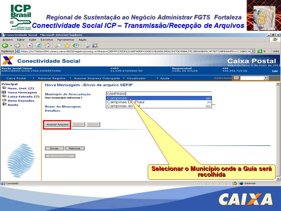 Regional de Sustentação ao Negócio Administrar FGTS Fortaleza Conectividade Social ICP – Transmissão/Recepção de Arquivos Selecionar o Município onde
