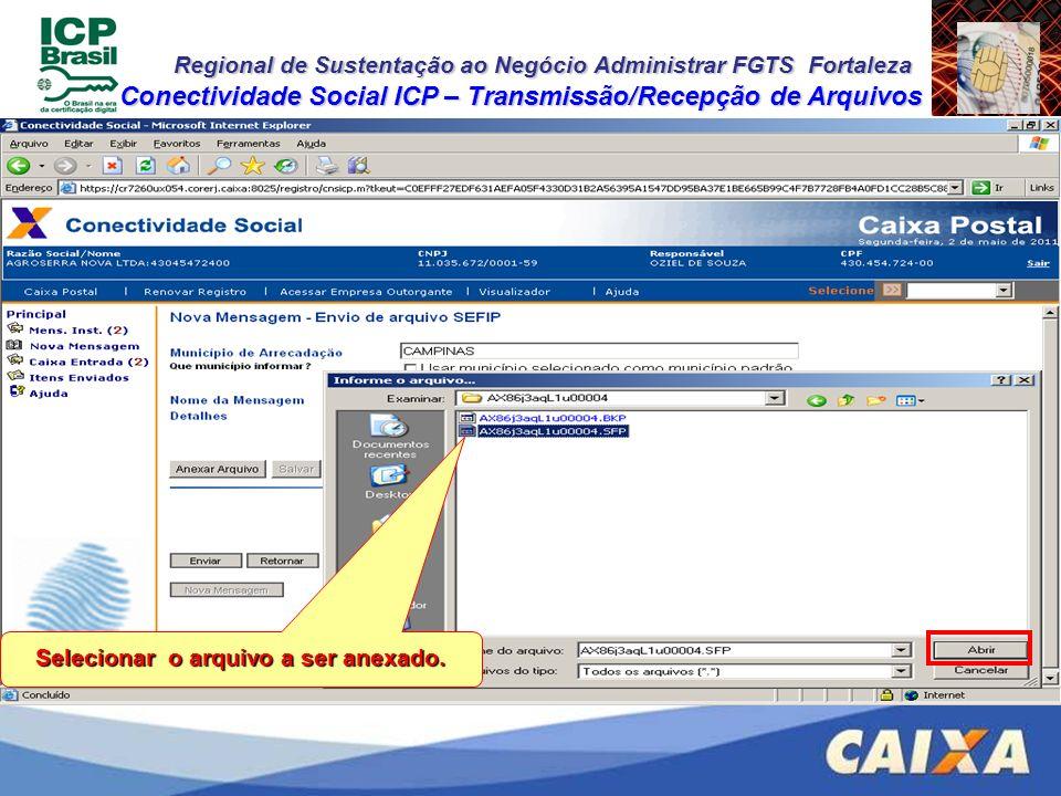 Regional de Sustentação ao Negócio Administrar FGTS Fortaleza Conectividade Social ICP – Transmissão/Recepção de Arquivos Selecionar o arquivo a ser a