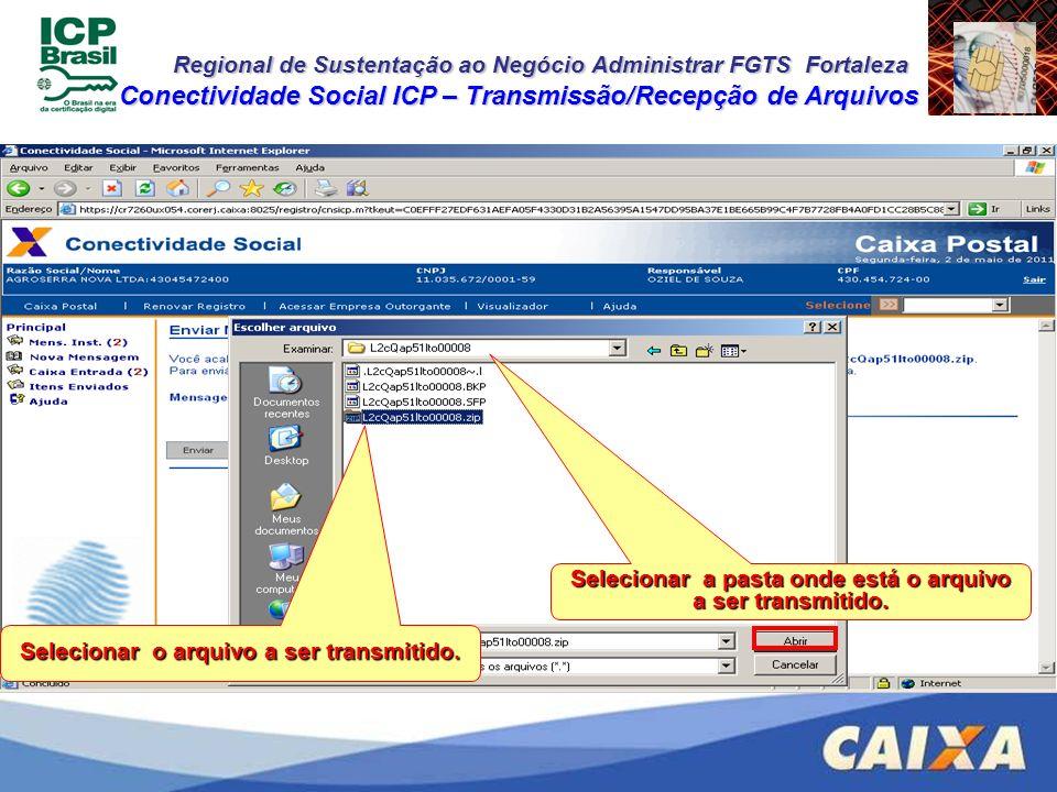 Regional de Sustentação ao Negócio Administrar FGTS Fortaleza Conectividade Social ICP – Transmissão/Recepção de Arquivos Selecionar a pasta onde está
