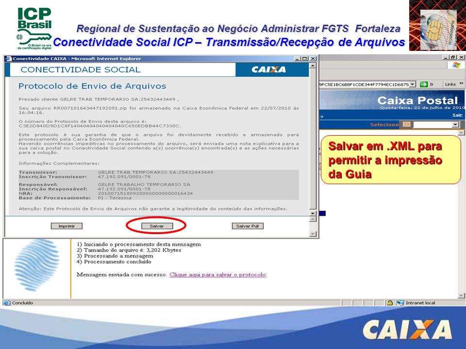 Regional de Sustentação ao Negócio Administrar FGTS Fortaleza Conectividade Social ICP – Transmissão/Recepção de Arquivos Salvar em.XML para permitir