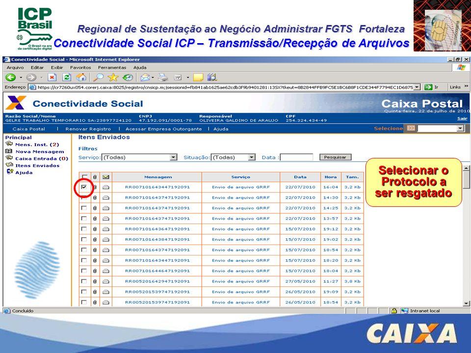 Regional de Sustentação ao Negócio Administrar FGTS Fortaleza Conectividade Social ICP – Transmissão/Recepção de Arquivos Selecionar o Protocolo a ser
