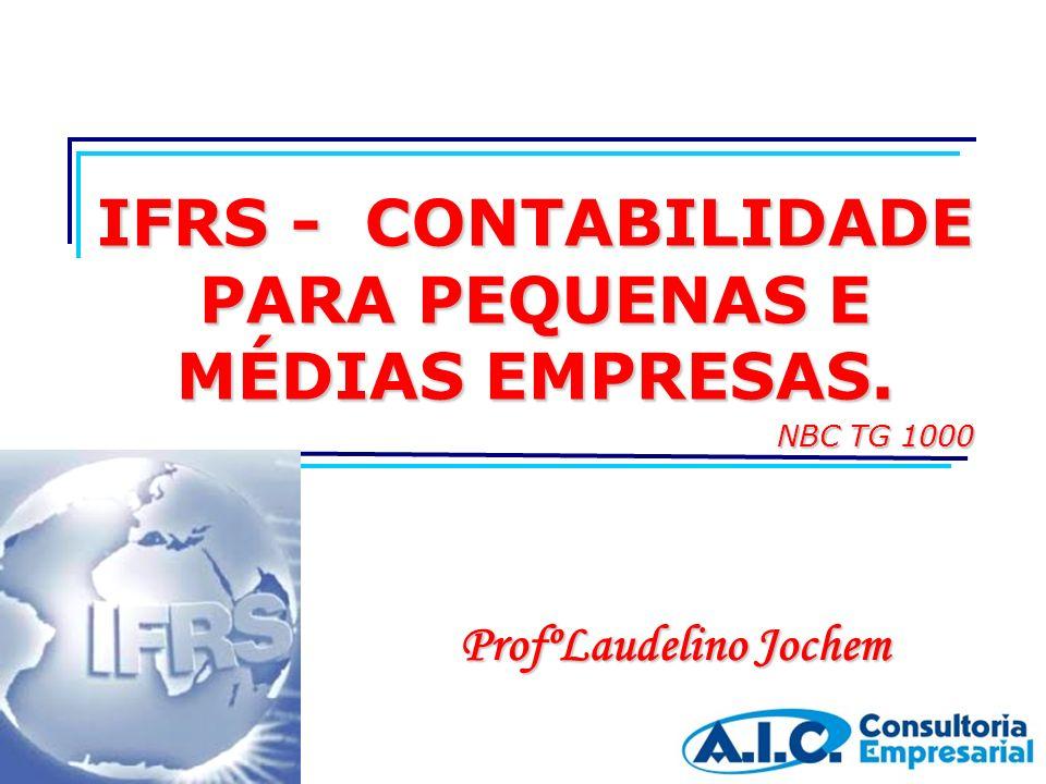IFRS - C C C CONTABILIDADE PARA PEQUENAS E MÉDIAS EMPRESAS. ProfºLaudelino Jochem NBC TG 1000