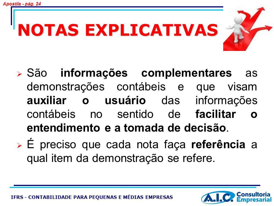 NOTAS EXPLICATIVAS São informações complementares as demonstrações contábeis e que visam auxiliar o usuário das informações contábeis no sentido de fa