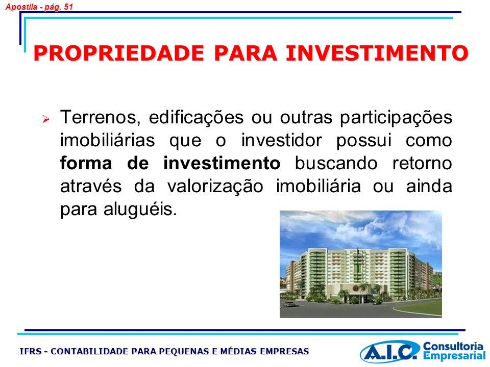 PROPRIEDADE PARA INVESTIMENTO Terrenos, edificações ou outras participações imobiliárias que o investidor possui como forma de investimento buscando r