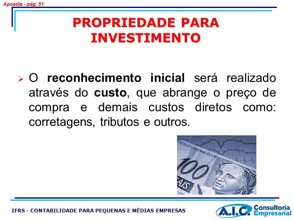 PROPRIEDADE PARA INVESTIMENTO O reconhecimento inicial será realizado através do custo, que abrange o preço de compra e demais custos diretos como: co
