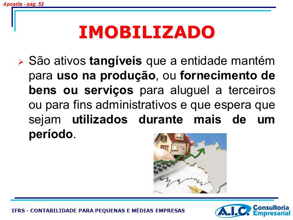 IMOBILIZADO São ativos tangíveis que a entidade mantém para uso na produção, ou fornecimento de bens ou serviços para aluguel a terceiros ou para fins