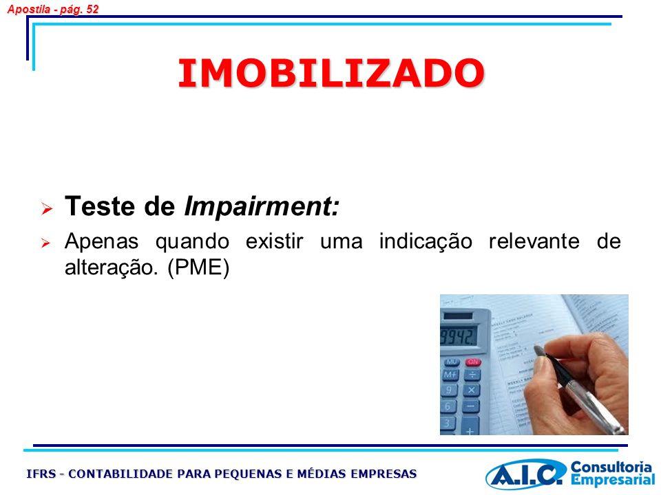 IMOBILIZADO Teste de Impairment: Apenas quando existir uma indicação relevante de alteração. (PME) IFRS - CONTABILIDADE PARA PEQUENAS E MÉDIAS EMPRESA