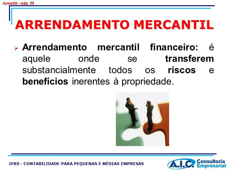 ARRENDAMENTO MERCANTIL Arrendamento mercantil financeiro: é aquele onde se transferem substancialmente todos os riscos e benefícios inerentes à propri