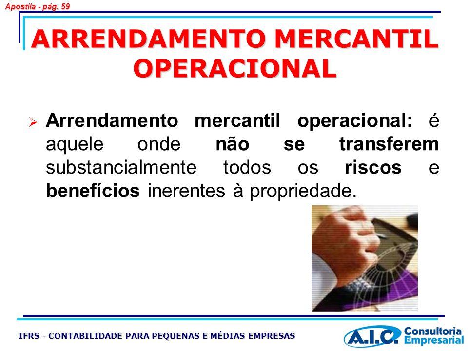 ARRENDAMENTO MERCANTIL OPERACIONAL Arrendamento mercantil operacional: é aquele onde não se transferem substancialmente todos os riscos e benefícios i
