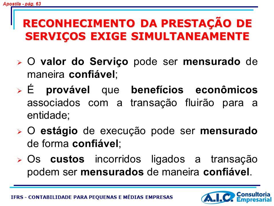 RECONHECIMENTO DA PRESTAÇÃO DE SERVIÇOS EXIGE SIMULTANEAMENTE O valor do Serviço pode ser mensurado de maneira confiável; É provável que benefícios ec