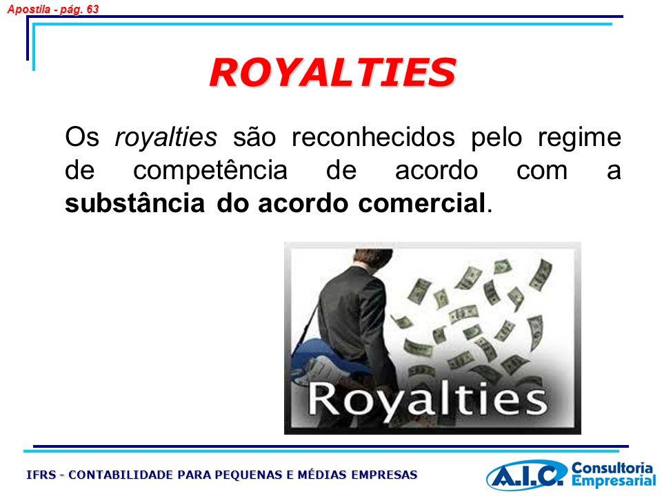 ROYALTIES Os royalties são reconhecidos pelo regime de competência de acordo com a substância do acordo comercial. IFRS - CONTABILIDADE PARA PEQUENAS