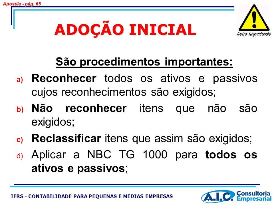 ADOÇÃO INICIAL São procedimentos importantes: a) Reconhecer todos os ativos e passivos cujos reconhecimentos são exigidos; b) Não reconhecer itens que