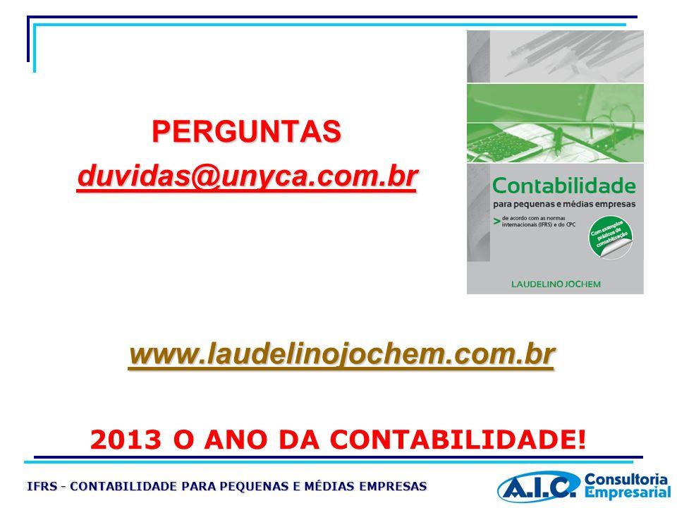 www.laudelinojochem.com.br IFRS - CONTABILIDADE PARA PEQUENAS E MÉDIAS EMPRESAS PERGUNTAS duvidas@unyca.com.br 2013 O ANO DA CONTABILIDADE!