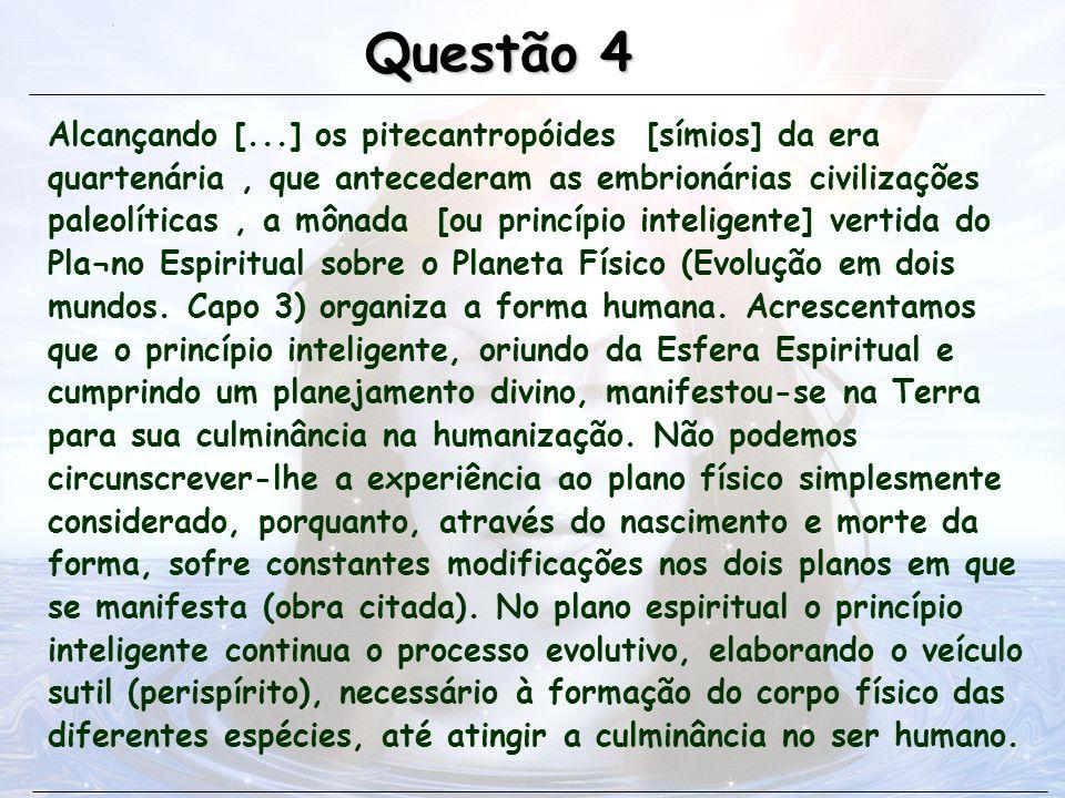 Alcançando [...] os pitecantropóides [símios] da era quartenária, que antecederam as embrionárias civilizações paleolíticas, a mônada [ou princípio in