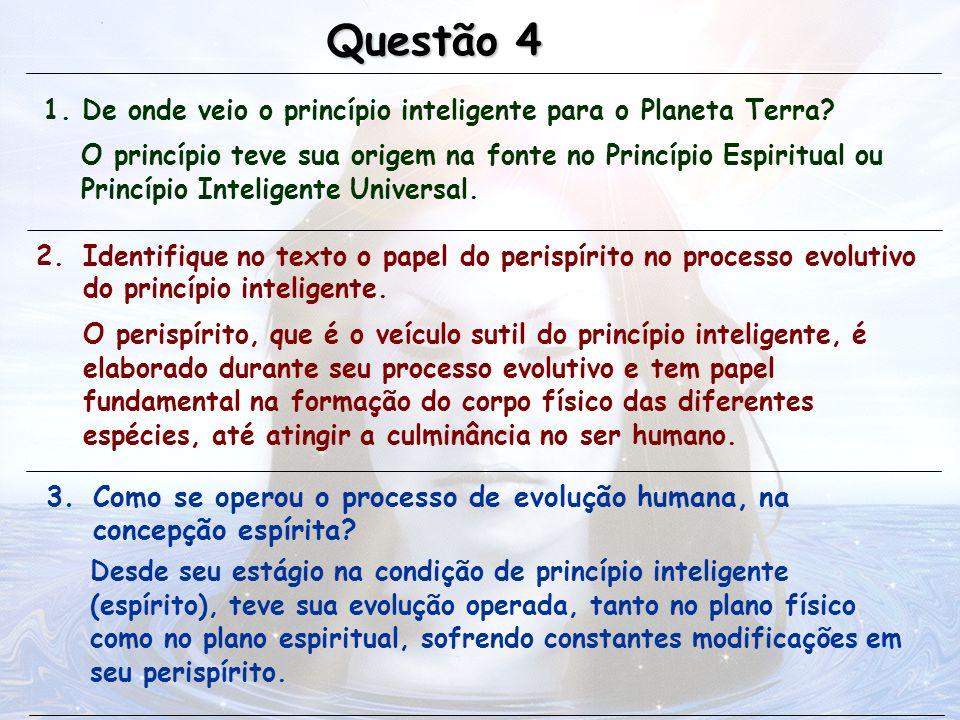 1. De onde veio o princípio inteligente para o Planeta Terra? Questão 4 O princípio teve sua origem na fonte no Princípio Espiritual ou Princípio Inte