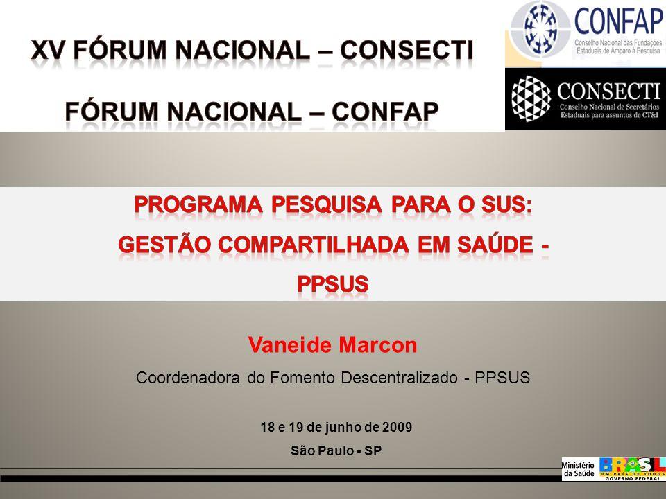 Vaneide Marcon Coordenadora do Fomento Descentralizado - PPSUS 18 e 19 de junho de 2009 São Paulo - SP