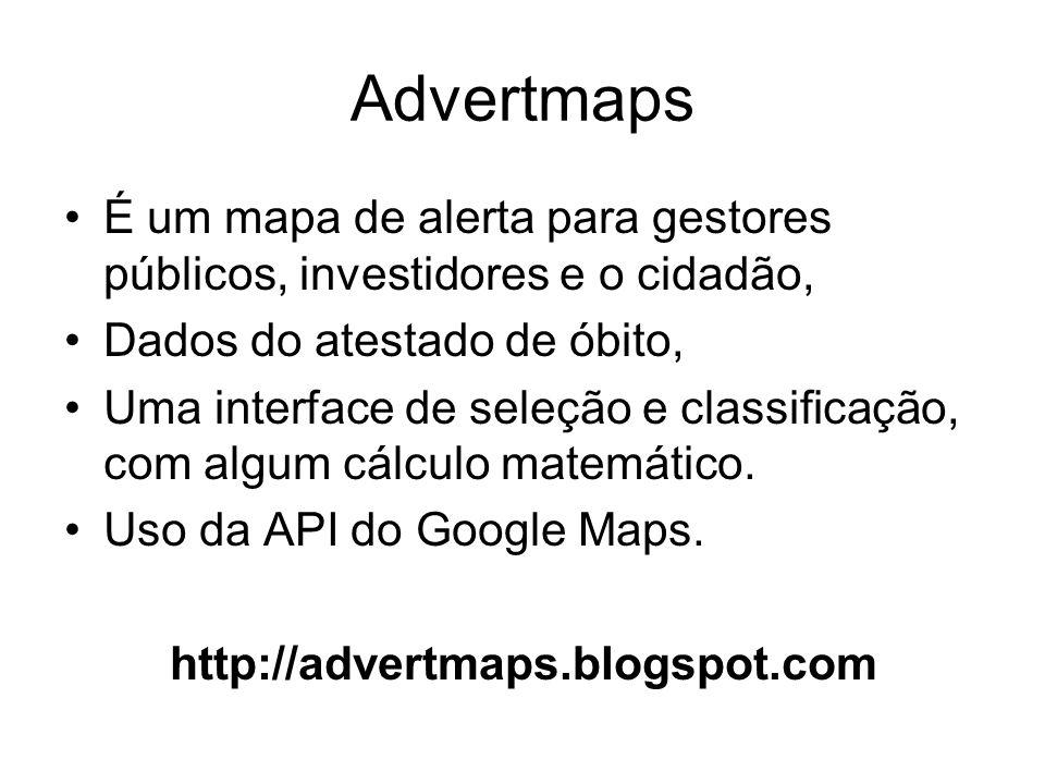 Advertmaps É um mapa de alerta para gestores públicos, investidores e o cidadão, Dados do atestado de óbito, Uma interface de seleção e classificação, com algum cálculo matemático.