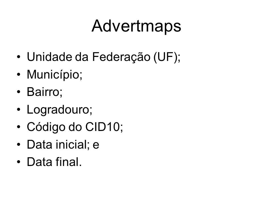Advertmaps Unidade da Federação (UF); Município; Bairro; Logradouro; Código do CID10; Data inicial; e Data final.