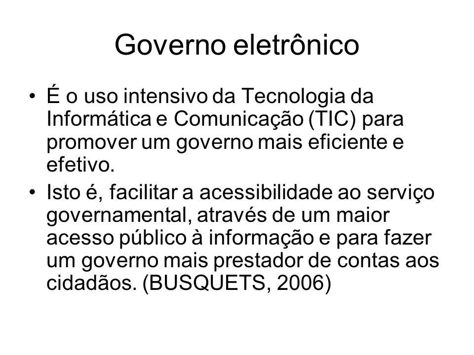 Governo eletrônico É o uso intensivo da Tecnologia da Informática e Comunicação (TIC) para promover um governo mais eficiente e efetivo.