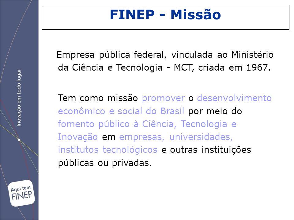 Empresa pública federal, vinculada ao Ministério da Ciência e Tecnologia - MCT, criada em 1967. Tem como missão promover o desenvolvimento econômico e