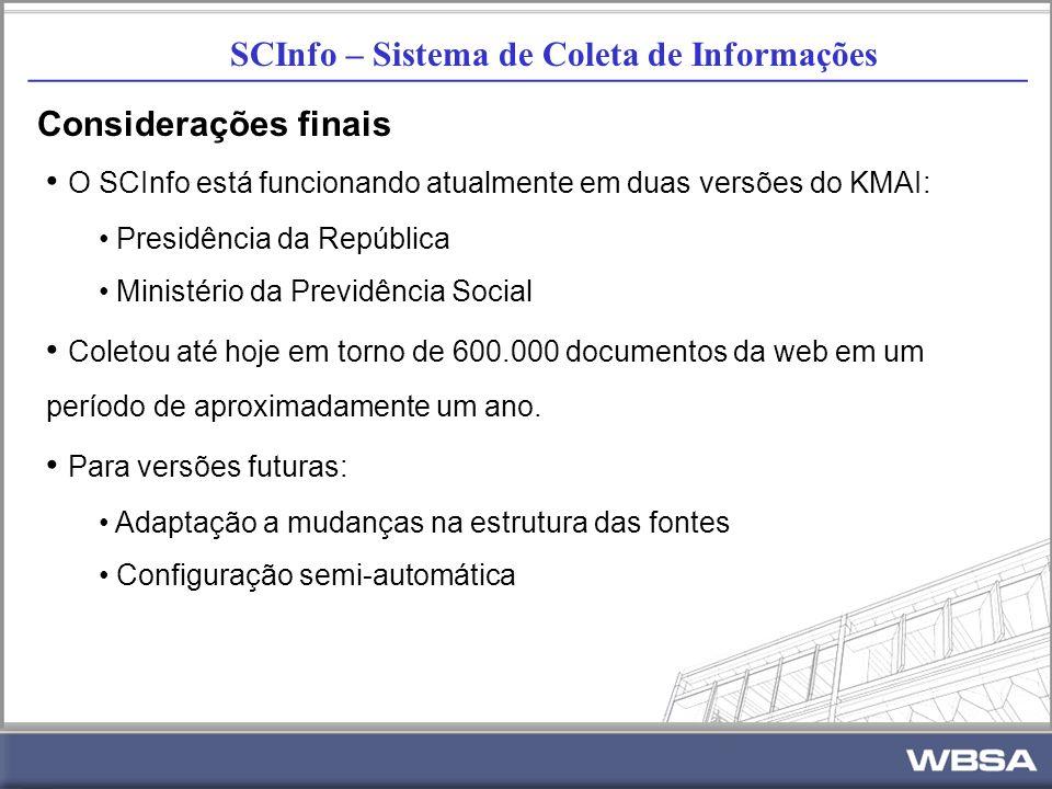 SCInfo – Sistema de Coleta de Informações _________________________________________________________ Considerações finais O SCInfo está funcionando atualmente em duas versões do KMAI: Presidência da República Ministério da Previdência Social Coletou até hoje em torno de 600.000 documentos da web em um período de aproximadamente um ano.