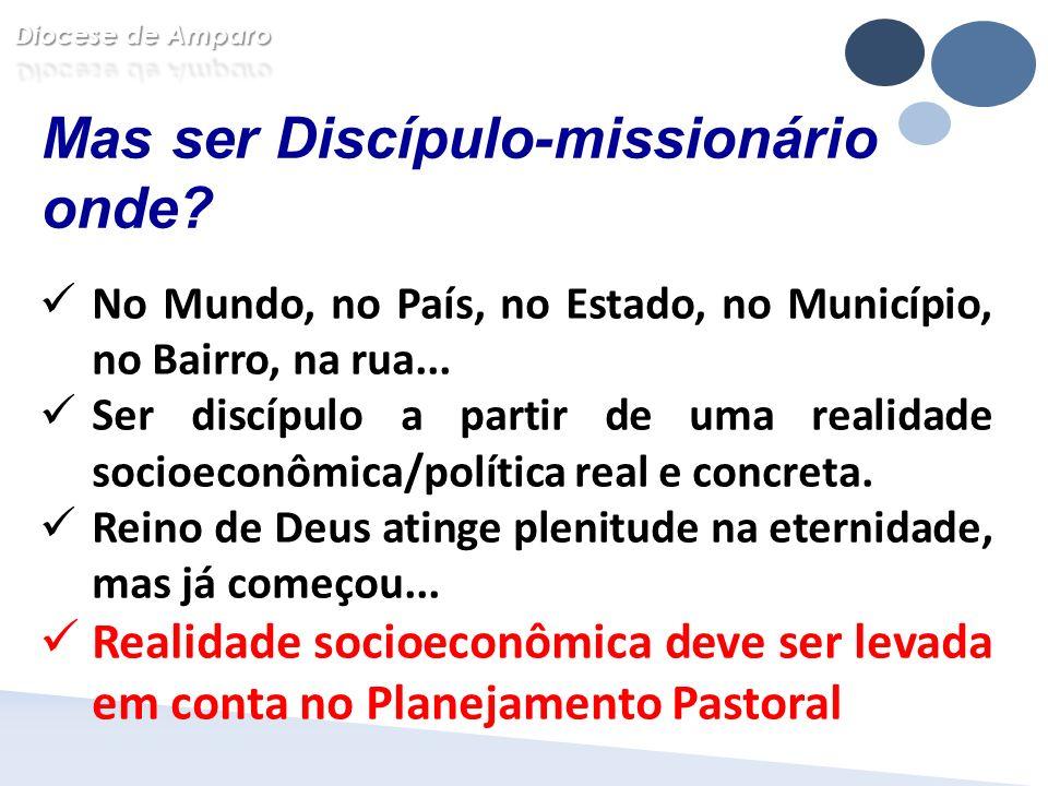 Mas ser Discípulo-missionário onde? No Mundo, no País, no Estado, no Município, no Bairro, na rua... Ser discípulo a partir de uma realidade socioecon
