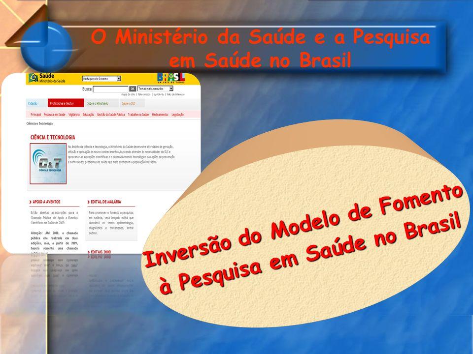 O Ministério da Saúde e a Pesquisa em Saúde no Brasil I n v e r s ã o d o M o d e l o d e F o m e n t o à P e s q u i s a e m S a ú d e n o B r a s i