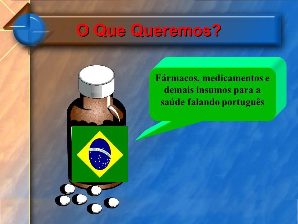 Fármacos, medicamentos e demais insumos para a saúde falando português O Que Queremos?