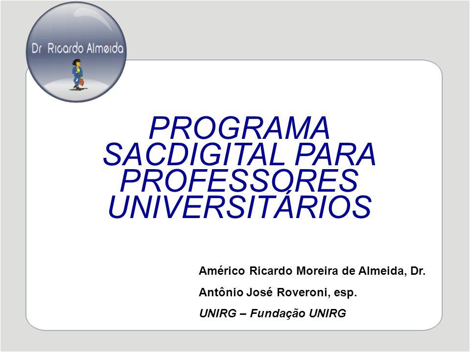 PROGRAMA SACDIGITAL PARA PROFESSORES UNIVERSITÁRIOS Américo Ricardo Moreira de Almeida, Dr.